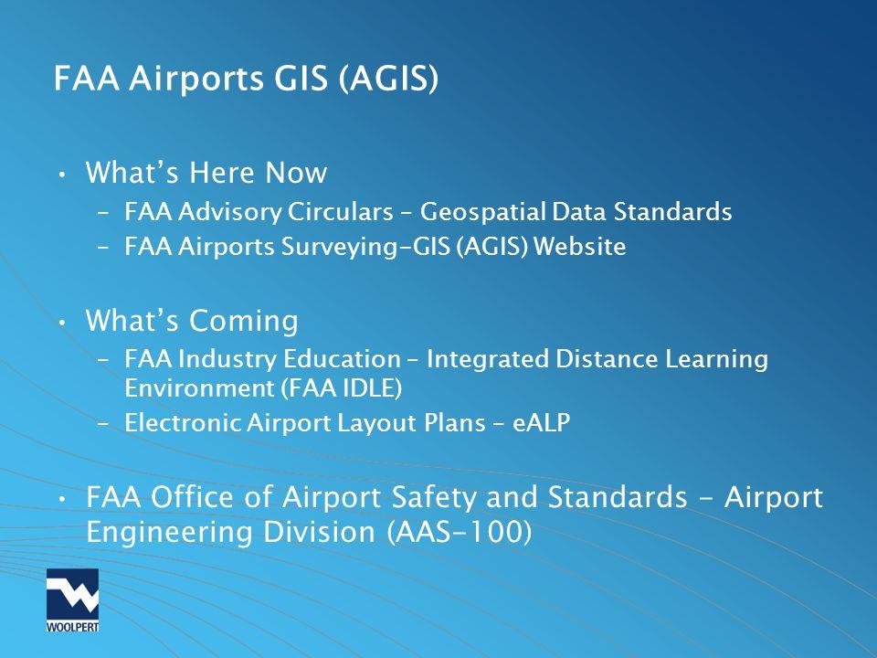 FAA Airports GIS (AGIS) Whats Here Now –FAA Advisory Circulars – Geospatial Data Standards –FAA Airports Surveying-GIS (AGIS) Website Whats Coming –FA