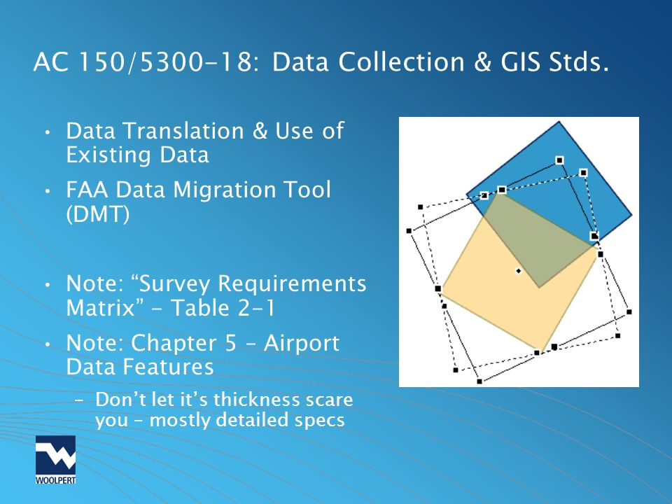 AC 150/5300-18: Data Collection & GIS Stds. Data Translation & Use of Existing Data FAA Data Migration Tool (DMT) Note: Survey Requirements Matrix - T