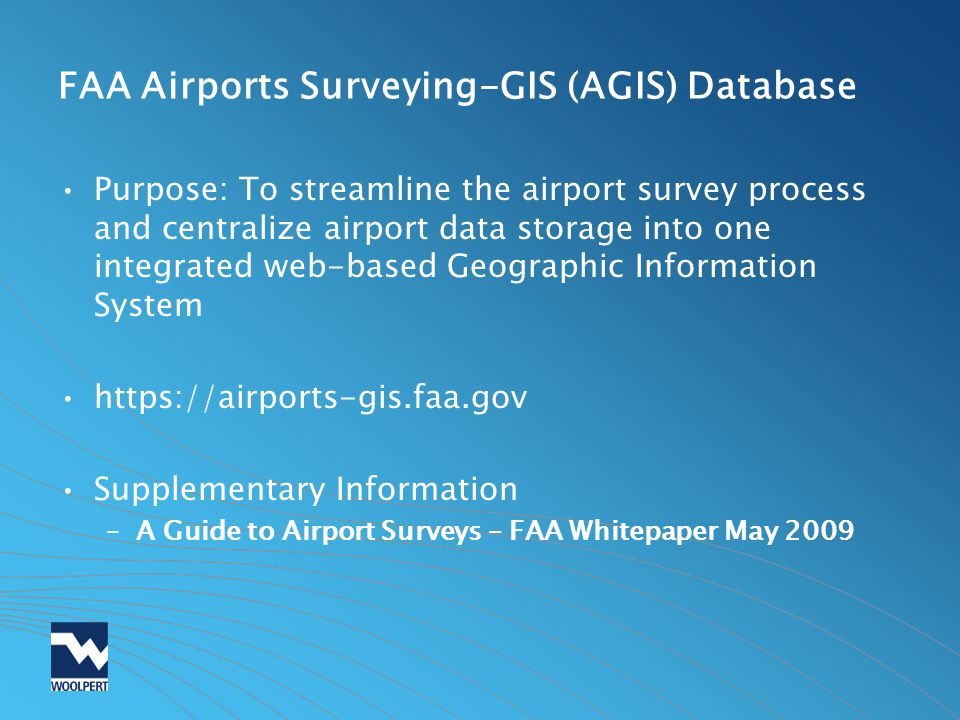 FAA Airports Surveying-GIS (AGIS) Database Purpose: To streamline the airport survey process and centralize airport data storage into one integrated w