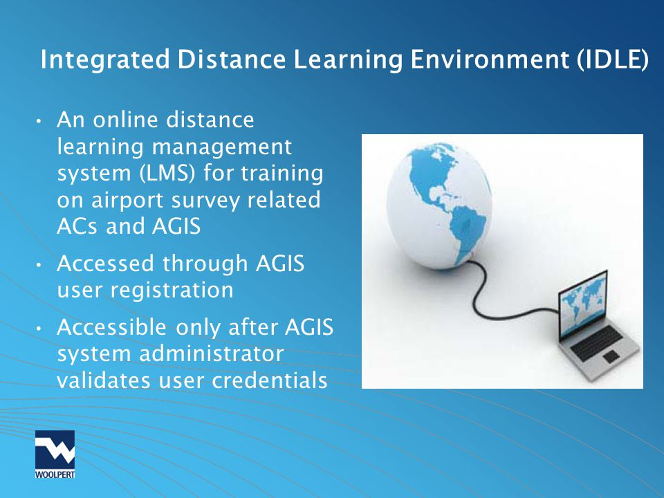Integrated Distance Learning Environment (IDLE) An online distance learning management system (LMS) for training on airport survey related ACs and AGI