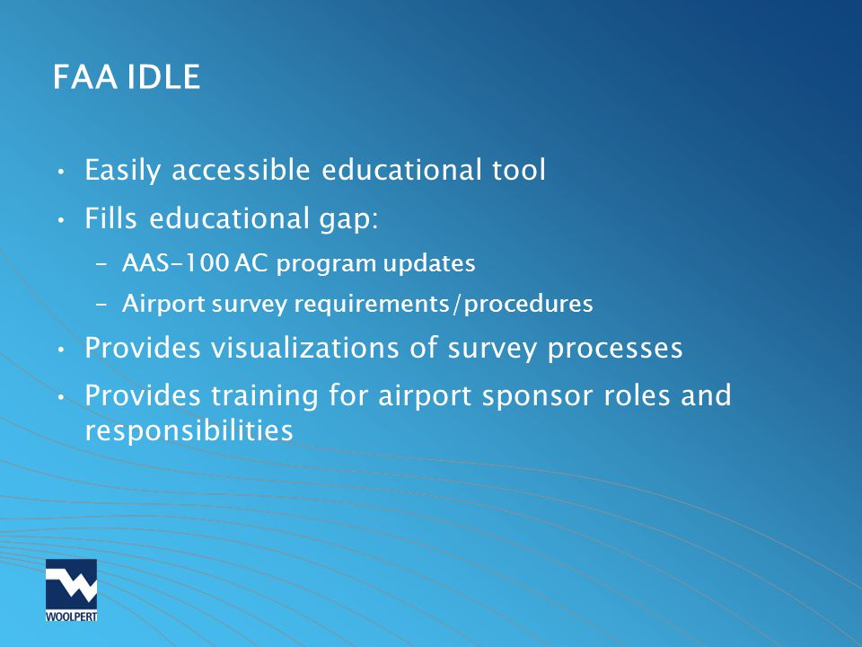 FAA IDLE Easily accessible educational tool Fills educational gap: –AAS-100 AC program updates –Airport survey requirements/procedures Provides visual