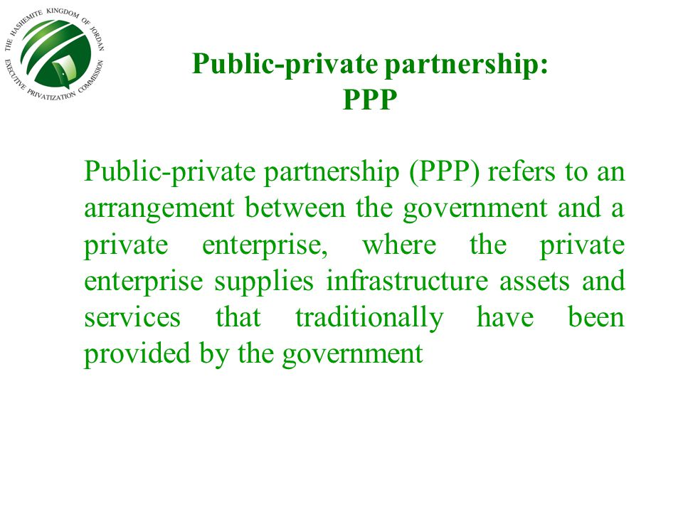 Public-private partnership: PPP Public-private partnership (PPP) refers to an arrangement between the government and a private enterprise, where the p