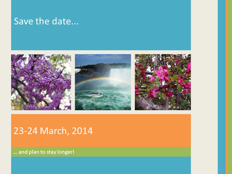 23-24 March, 2014 Save the date... … and plan to stay longer!
