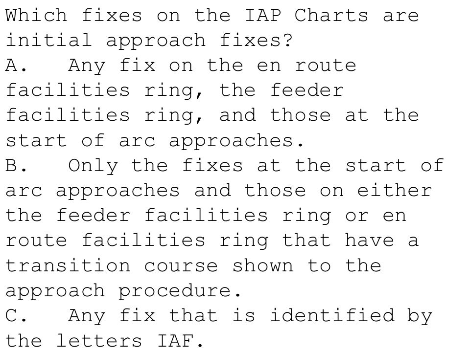 Which fixes on the IAP Charts are initial approach fixes? A. Any fix on the en route facilities ring, the feeder facilities ring, and those at the sta
