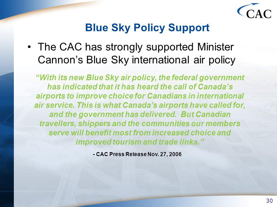 30 Blue Sky Policy Support The CAC has strongly supported Minister Cannons Blue Sky international air policy With its new Blue Sky air policy, the federal government has indicated that it has heard the call of Canadas airports to improve choice for Canadians in international air service.