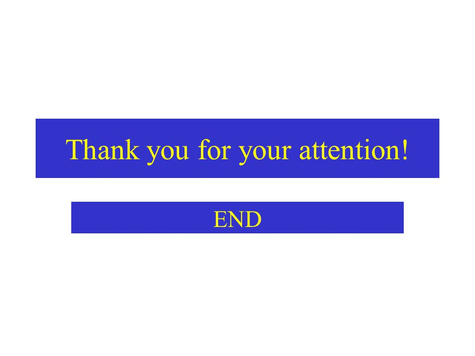 Thank you for your attention! END