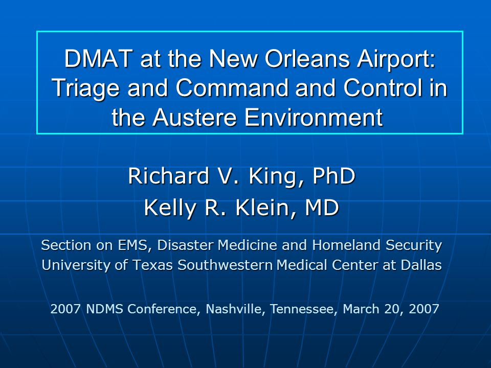 DMAT at the New Orleans Airport: Triage and Command and Control in the Austere Environment DMAT at the New Orleans Airport: Triage and Command and Control in the Austere Environment Richard V.
