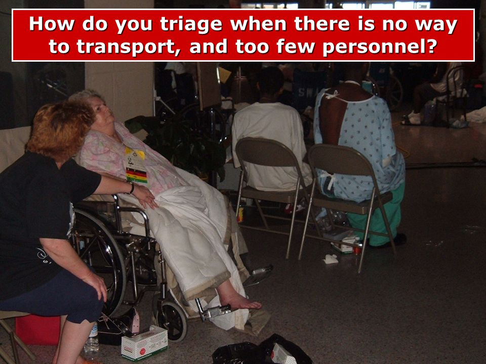 How do you triage when there is no way to transport, and too few personnel