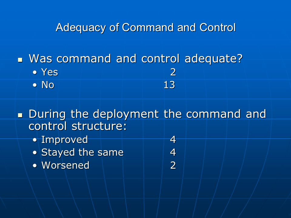 Adequacy of Command and Control Was command and control adequate.