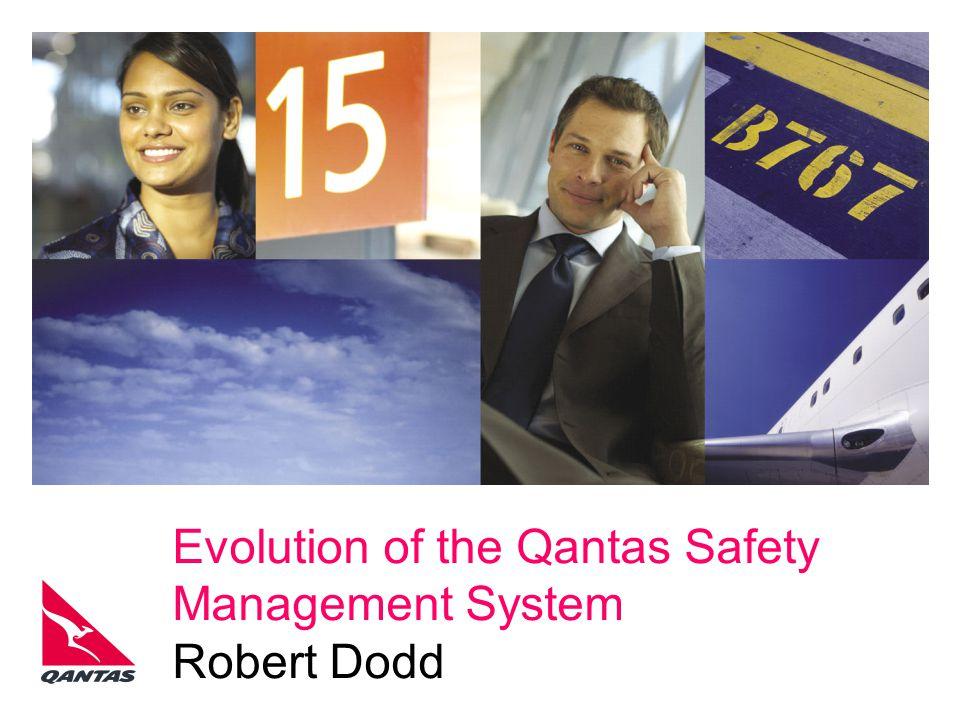 Evolution of the Qantas Safety Management System Robert Dodd