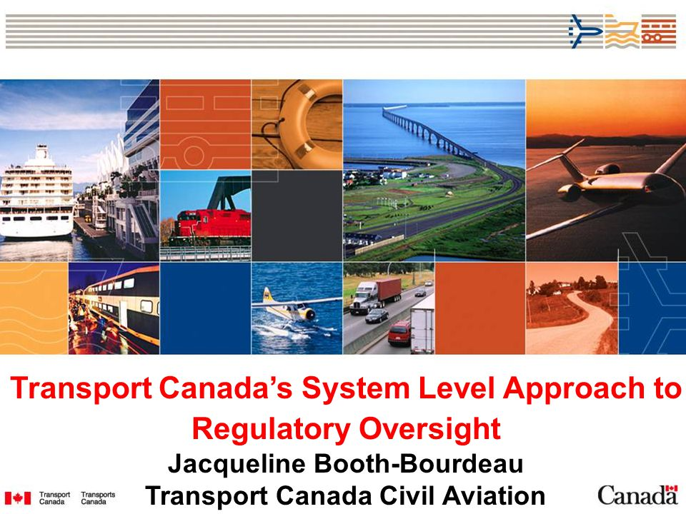 Transport Canadas System Level Approach to Regulatory Oversight Jacqueline Booth-Bourdeau Transport Canada Civil Aviation