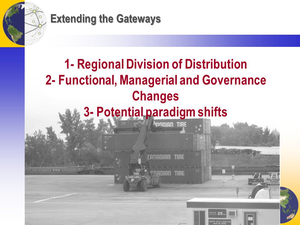 Extending the Gateways 1- Regional Division of Distribution 2- Functional, Managerial and Governance Changes 3- Potential paradigm shifts