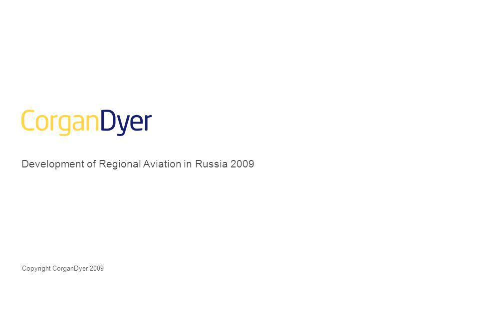 Development of Regional Aviation in Russia 2009 Copyright CorganDyer 2009