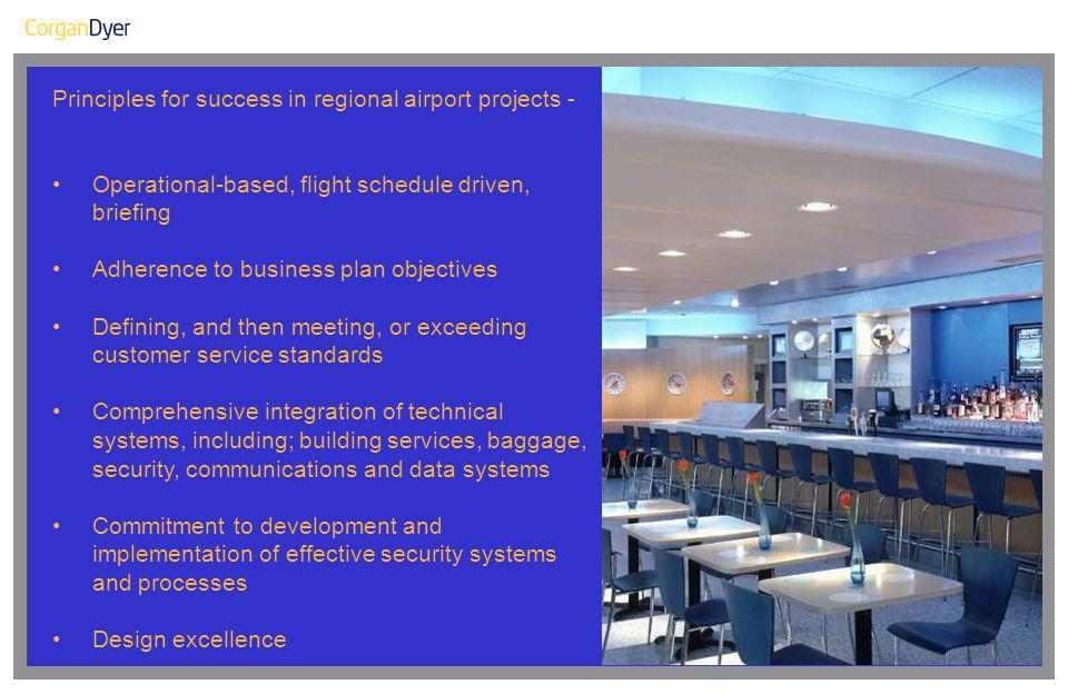 Principles for success in regional airport projects - Operational-based, flight schedule driven, briefing Adherence to business plan objectives Defini
