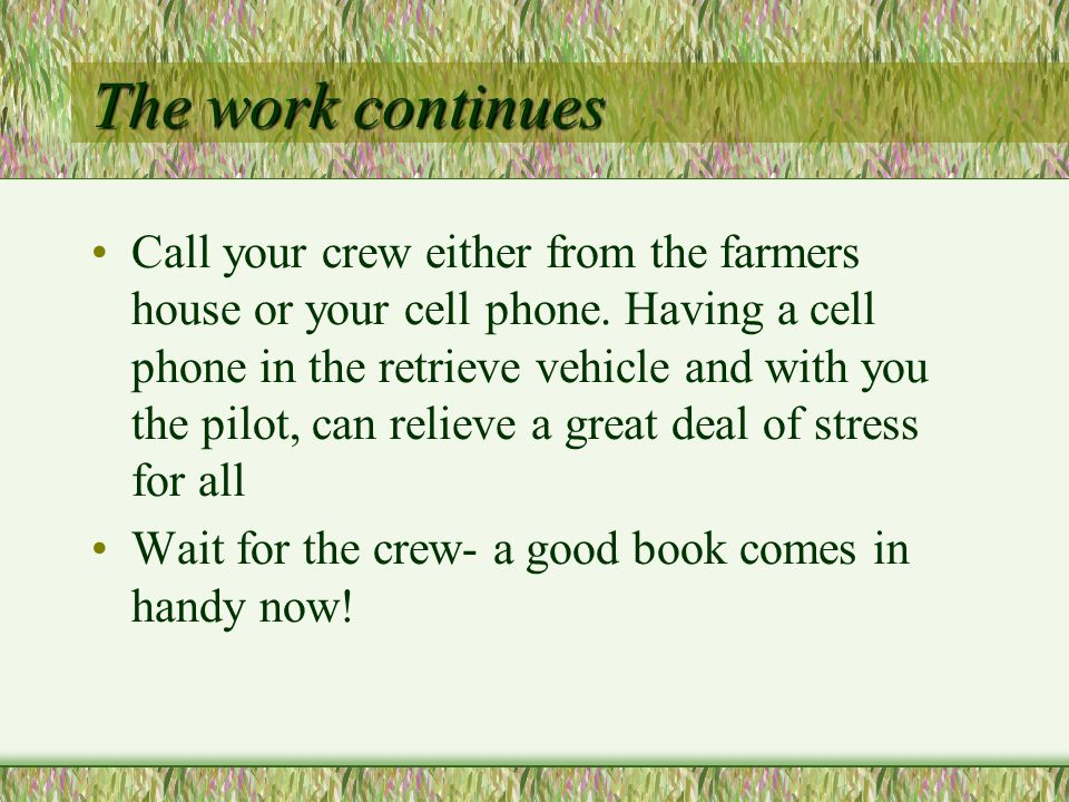 The work continues Call your crew either from the farmers house or your cell phone.