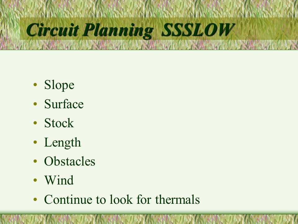 Circuit Planning SSSLOW Slope Surface Stock Length Obstacles Wind Continue to look for thermals