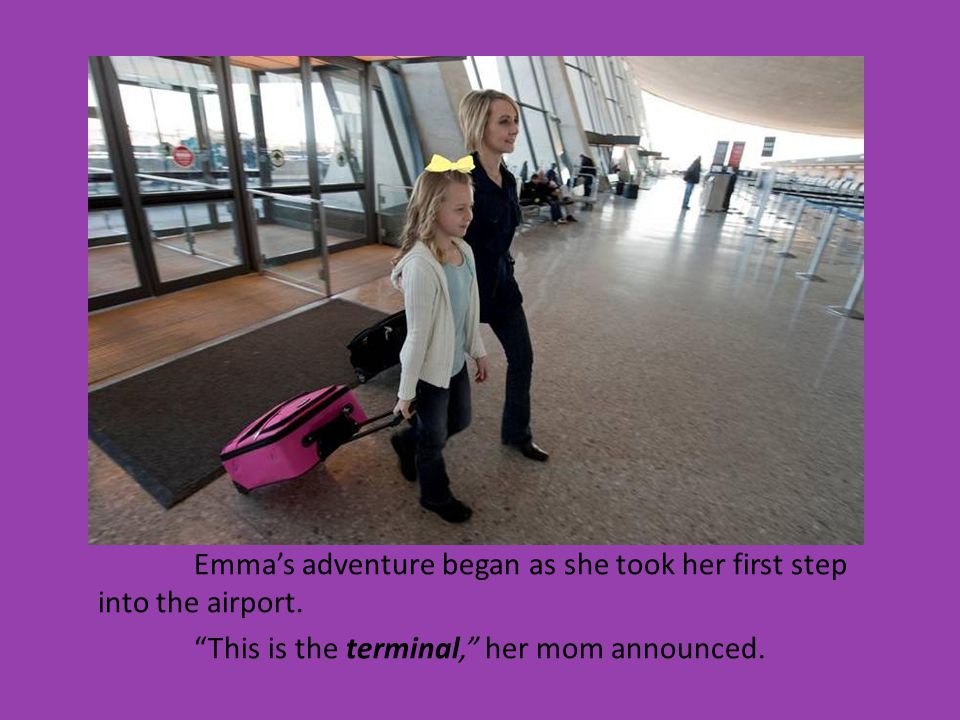 Emmas adventure began as she took her first step into the airport.