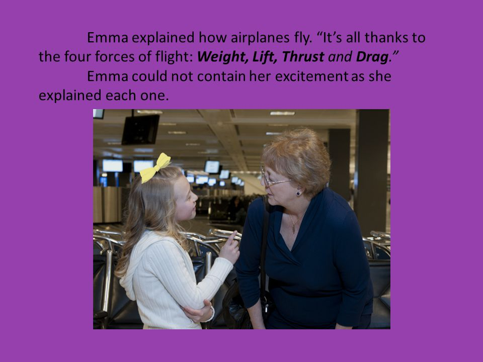 Emma explained how airplanes fly.