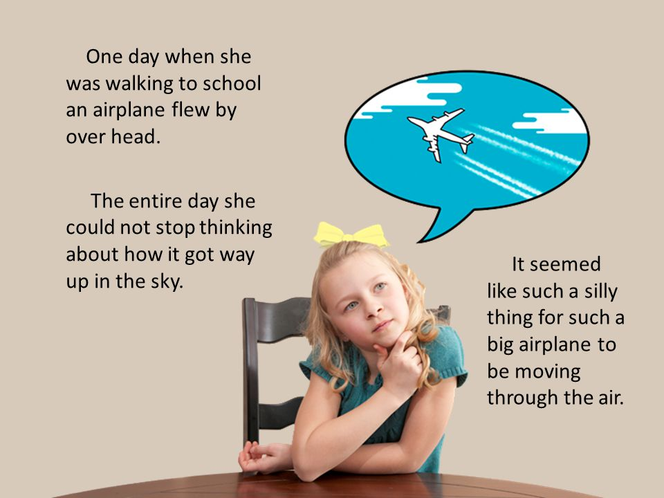 One day when she was walking to school an airplane flew by over head.