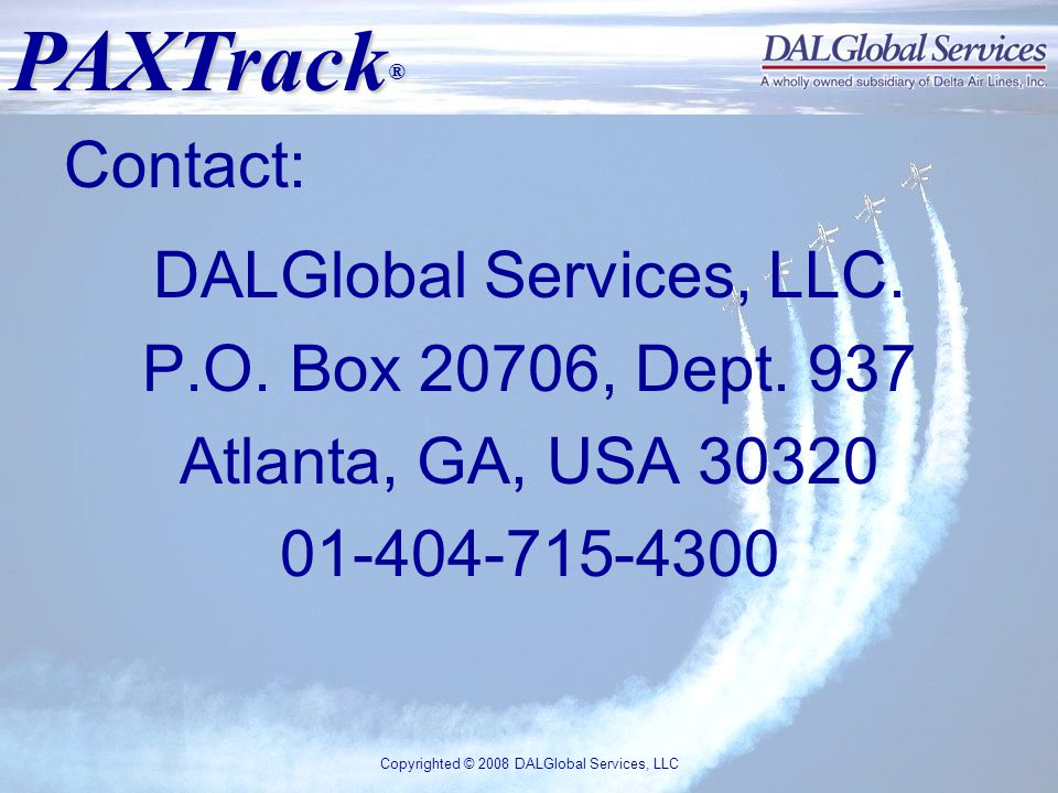 PAXTrack ® Copyrighted © 2008 DALGlobal Services, LLC Contact: DALGlobal Services, LLC.