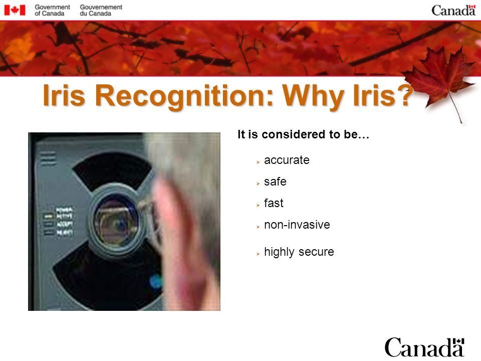 Iris Recognition: Why Iris? It is considered to be… accurate safe fast non-invasive highly secure