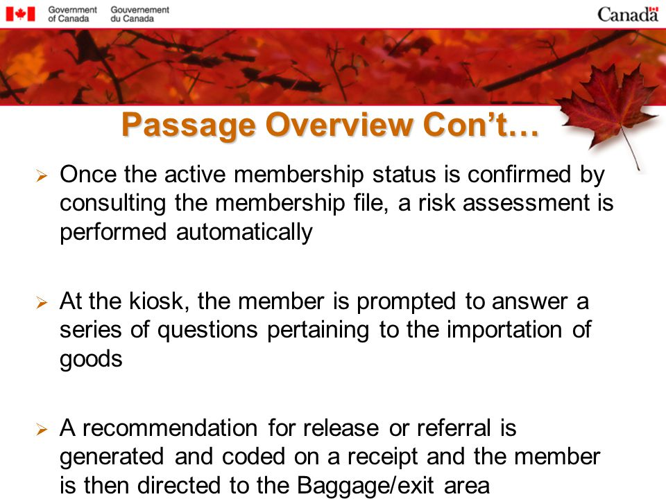 Once the active membership status is confirmed by consulting the membership file, a risk assessment is performed automatically At the kiosk, the membe