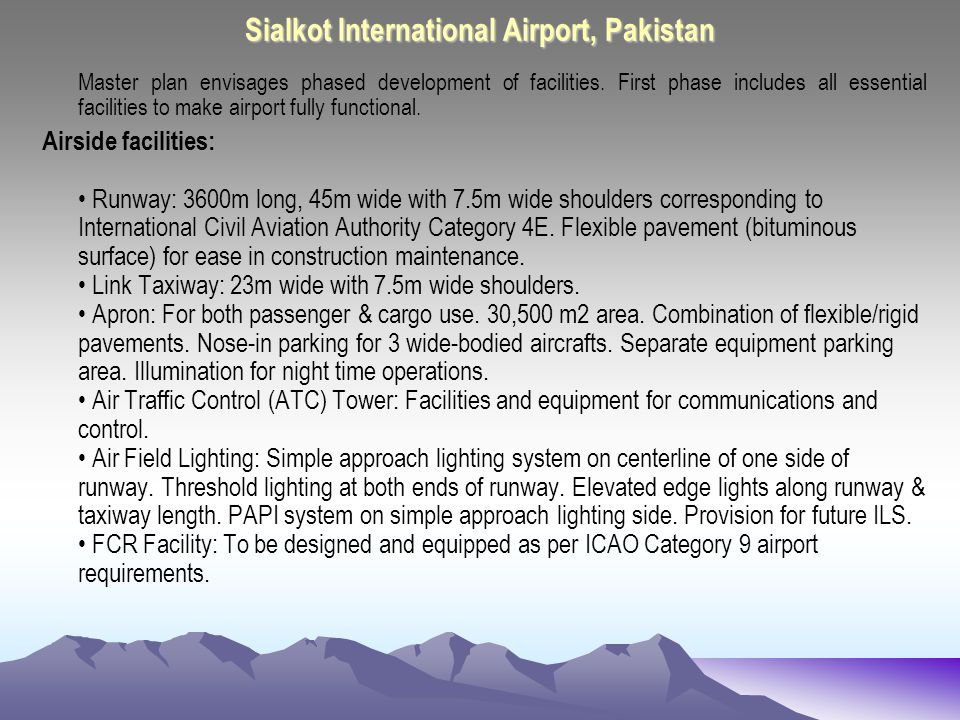 Sialkot Intl Airports Landside Facilities : Passenger Terminal Building: Covered area 5,000m2.