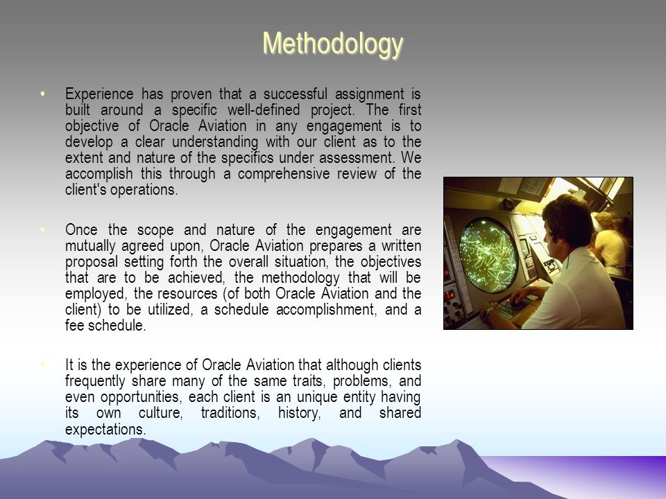 Methodology Experience has proven that a successful assignment is built around a specific well-defined project.