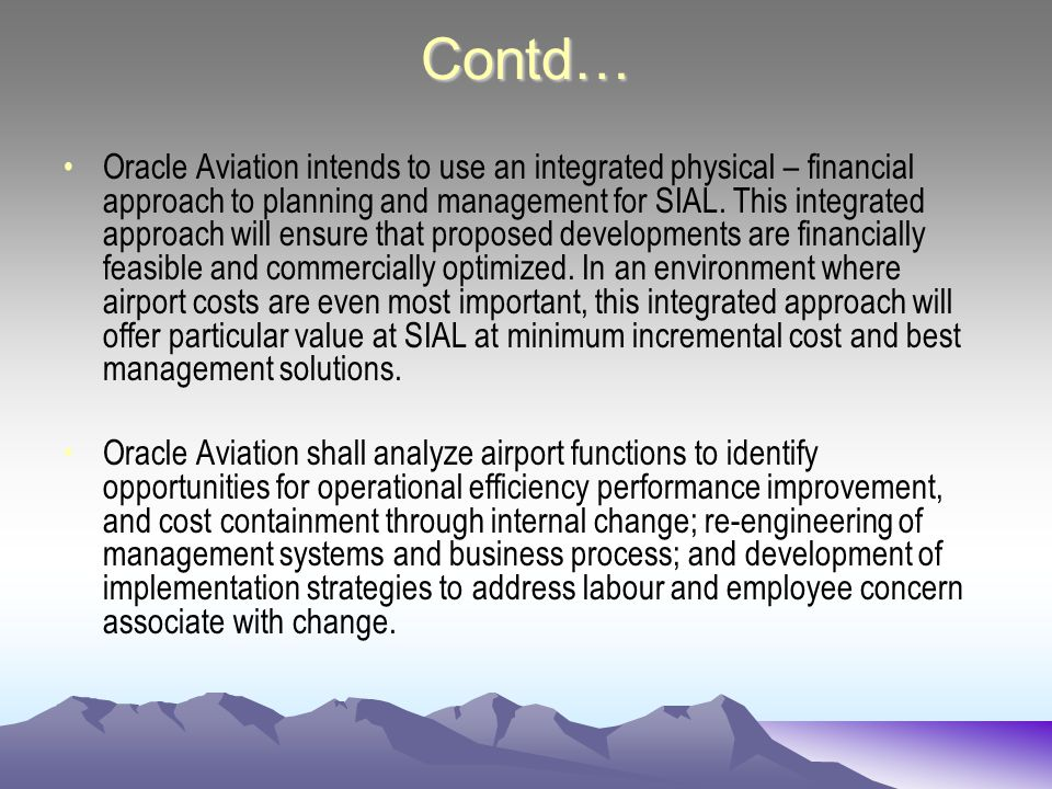 Contd… Oracle Aviation intends to use an integrated physical – financial approach to planning and management for SIAL.