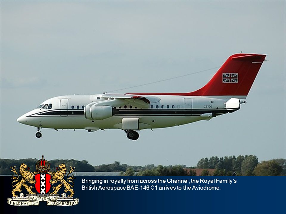 Bringing in royalty from across the Channel, the Royal Familys British Aerospace BAE-146 C1 arrives to the Aviodrome.