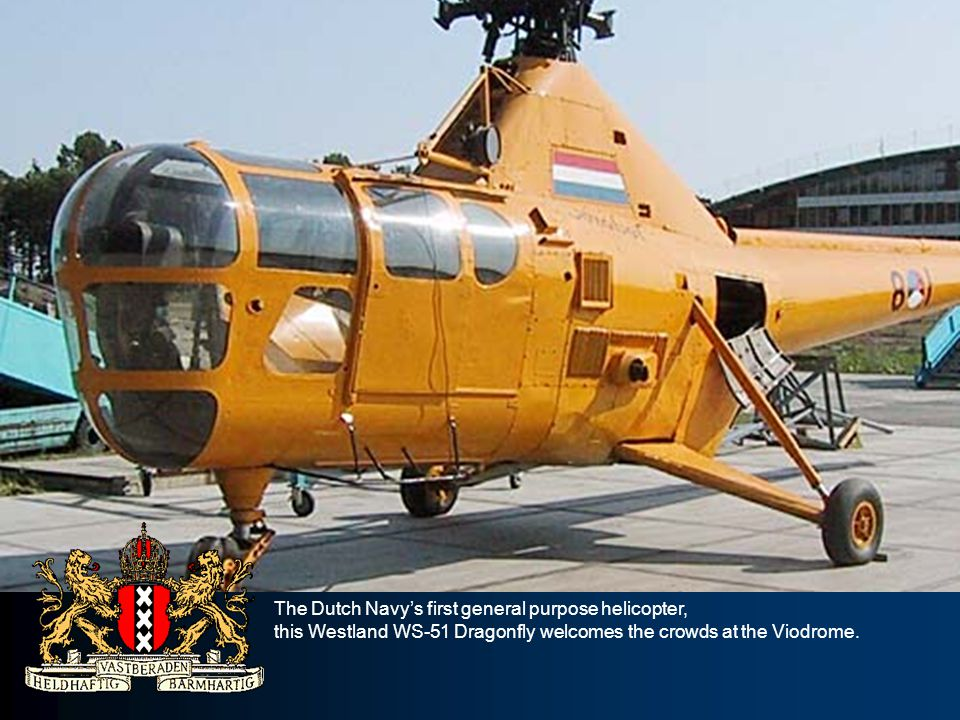 The Dutch Navys first general purpose helicopter, this Westland WS-51 Dragonfly welcomes the crowds at the Viodrome.