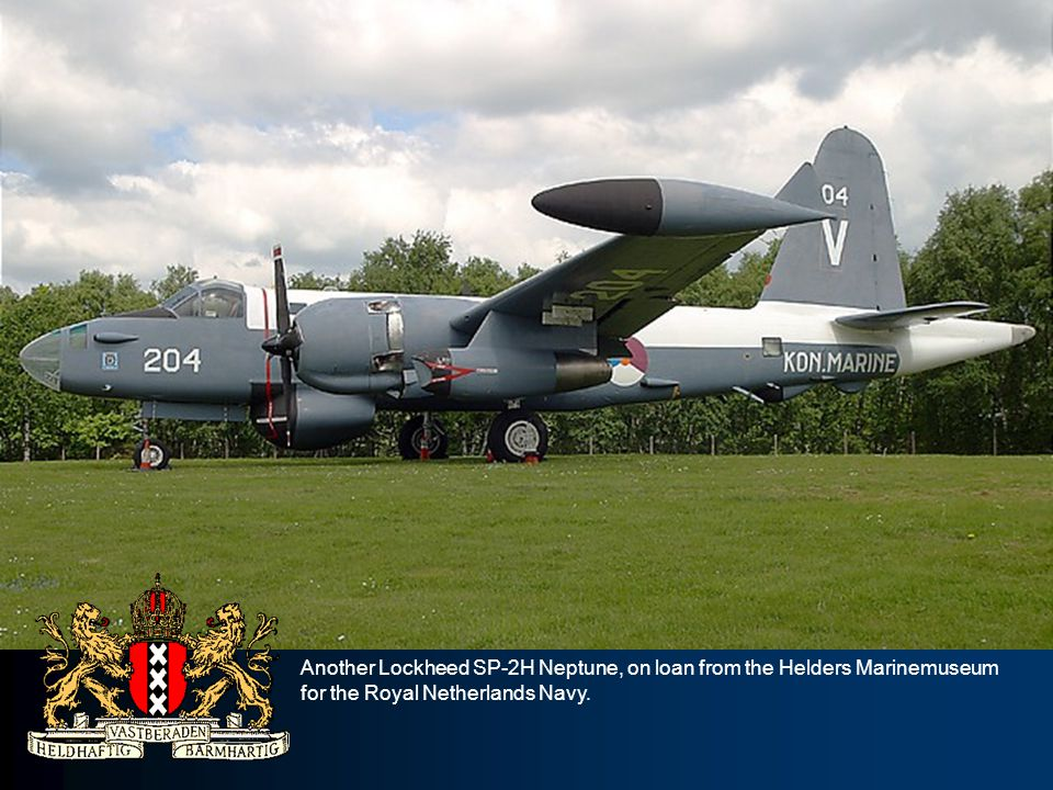 Another Lockheed SP-2H Neptune, on loan from the Helders Marinemuseum for the Royal Netherlands Navy.