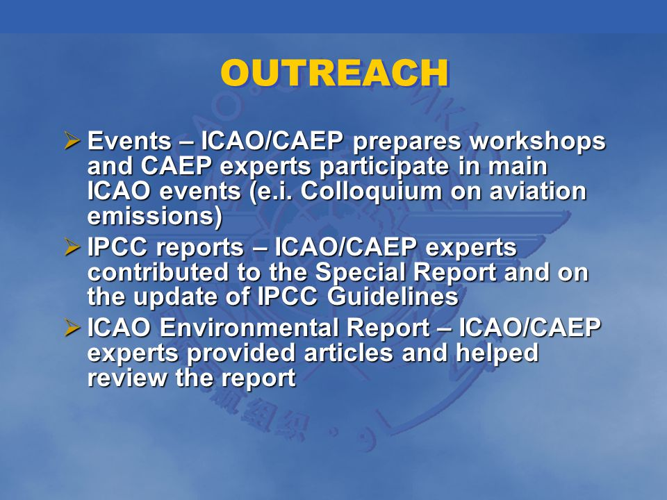 OUTREACH Events – ICAO/CAEP prepares workshops and CAEP experts participate in main ICAO events (e.i.