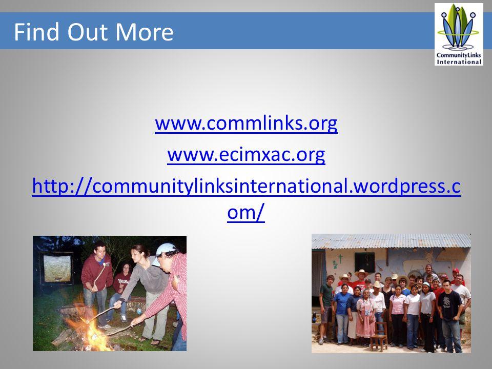 Find Out More www.commlinks.org www.ecimxac.org http://communitylinksinternational.wordpress.c om/