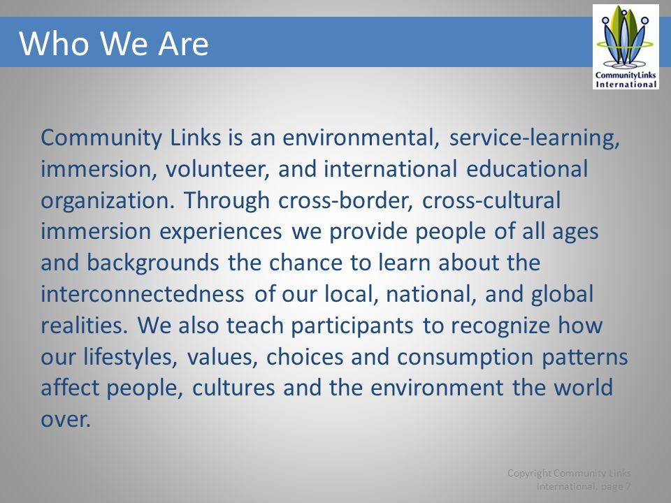 Who We Are Community Links is an environmental, service-learning, immersion, volunteer, and international educational organization.