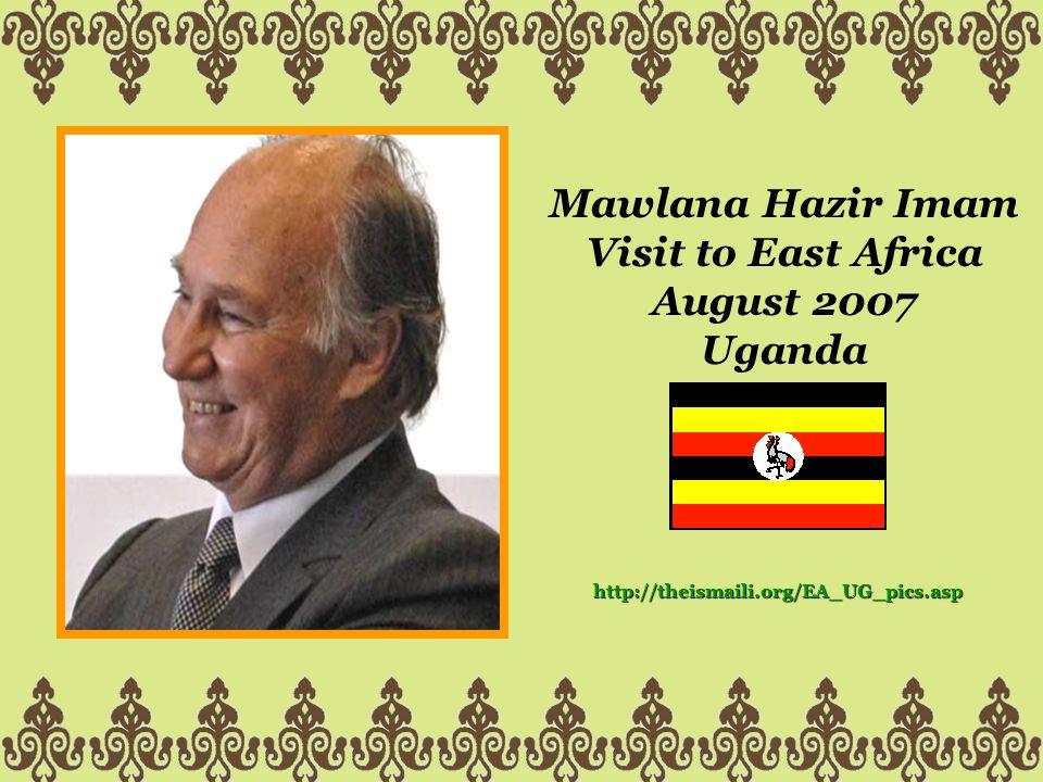 Mawlana Hazir Imam Visit to East Africa August 2007 Uganda http://theismaili.org/EA_UG_pics.asp