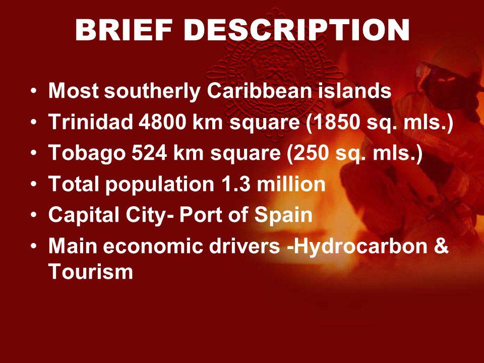 BRIEF DESCRIPTION Most southerly Caribbean islands Trinidad 4800 km square (1850 sq. mls.) Tobago 524 km square (250 sq. mls.) Total population 1.3 mi