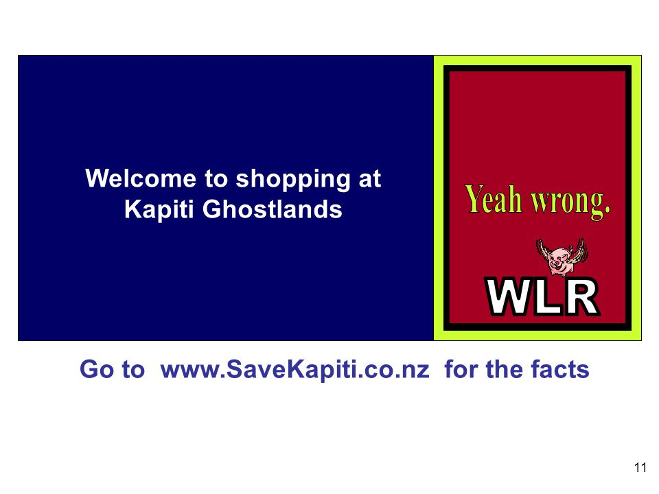 Go to www.SaveKapiti.co.nz for the facts 11 Welcome to shopping at Kapiti Ghostlands
