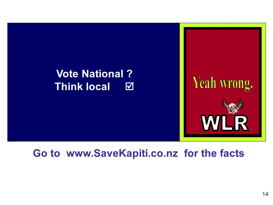 Go to www.SaveKapiti.co.nz for the facts 14 Vote National Think local