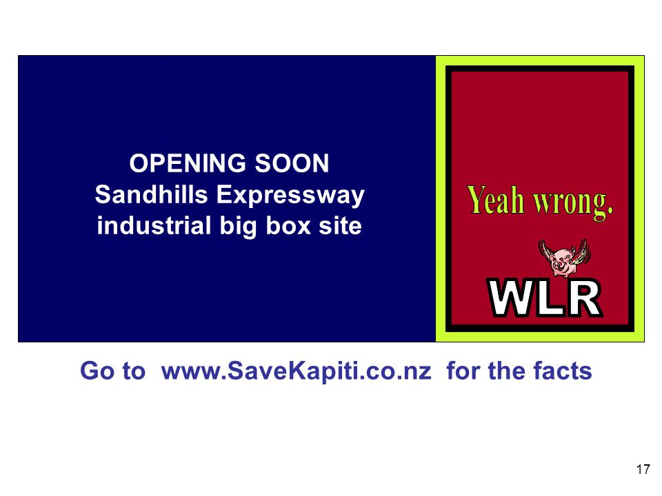 Go to www.SaveKapiti.co.nz for the facts 17 OPENING SOON Sandhills Expressway industrial big box site