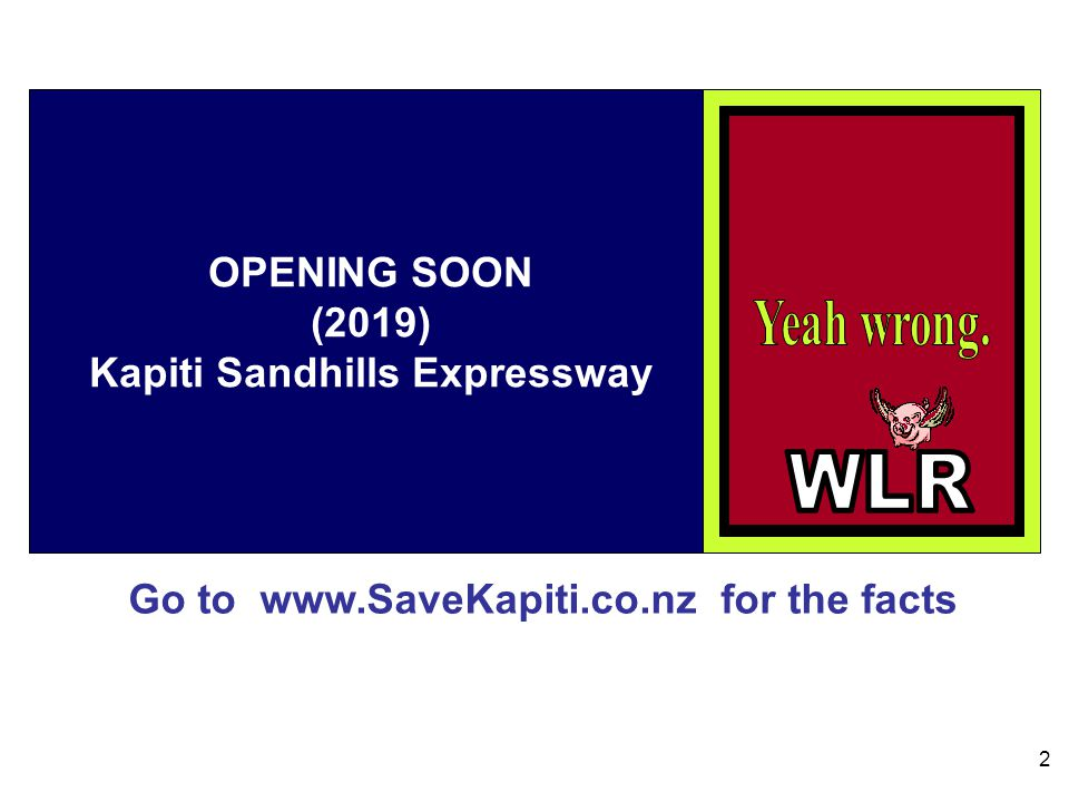 Go to www.SaveKapiti.co.nz for the facts 2 OPENING SOON (2019) Kapiti Sandhills Expressway