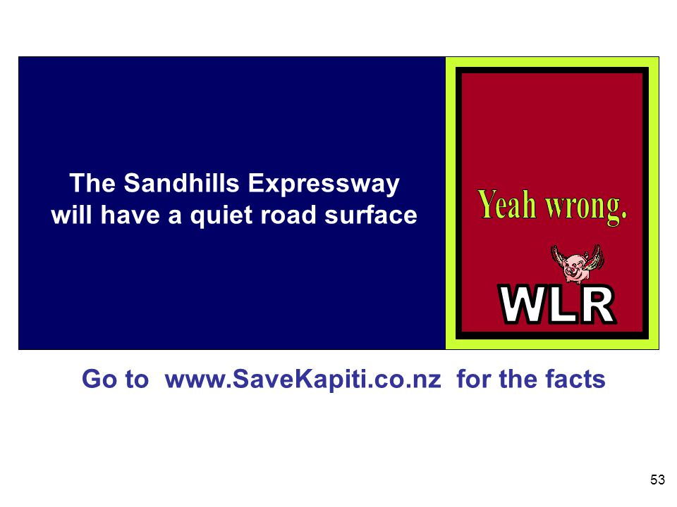 Go to www.SaveKapiti.co.nz for the facts 53 The Sandhills Expressway will have a quiet road surface