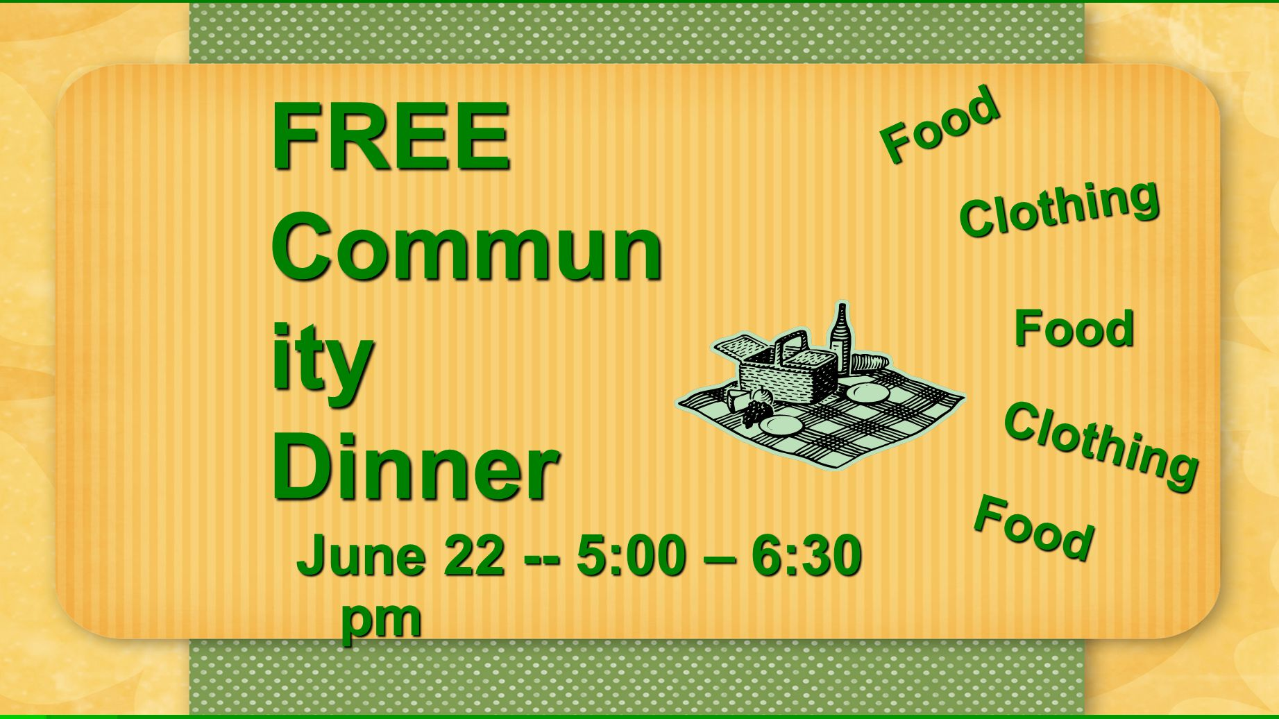 FREE Commun ity Dinner June 22 -- 5:00 – 6:30 pm Food Food Food Clothing Clothing