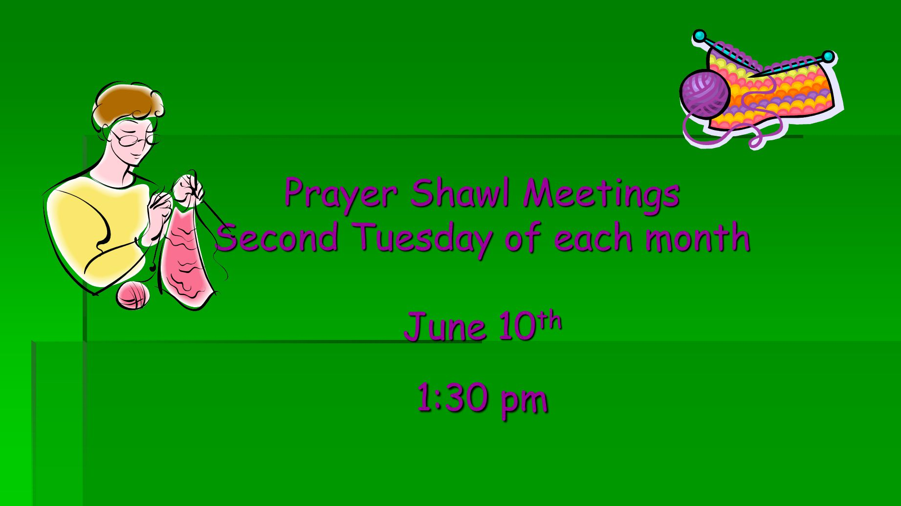 Prayer Shawl Meetings Second Tuesday of each month June 10 th 1:30 pm