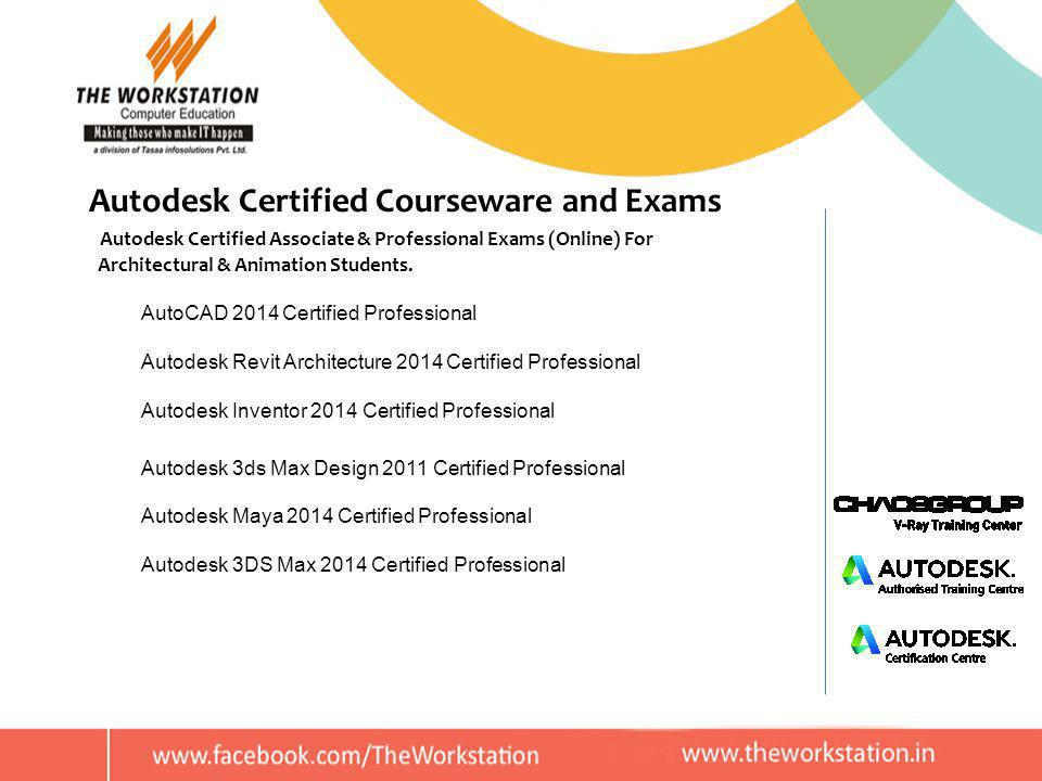 Autodesk Certified Courseware and Exams Autodesk Certified Associate & Professional Exams (Online) For Architectural & Animation Students.