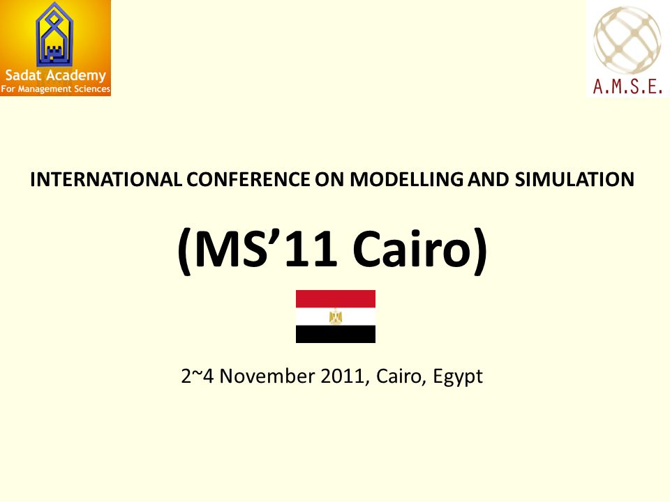 INTERNATIONAL CONFERENCE ON MODELLING AND SIMULATION (MS11 Cairo) 2~4 November 2011, Cairo, Egypt