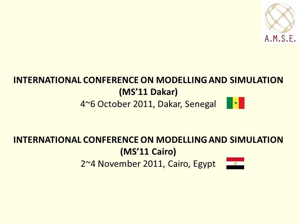 INTERNATIONAL CONFERENCE ON MODELLING AND SIMULATION (MS11 Dakar) 4~6 October 2011, Dakar, Senegal INTERNATIONAL CONFERENCE ON MODELLING AND SIMULATION (MS11 Cairo) 2~4 November 2011, Cairo, Egypt