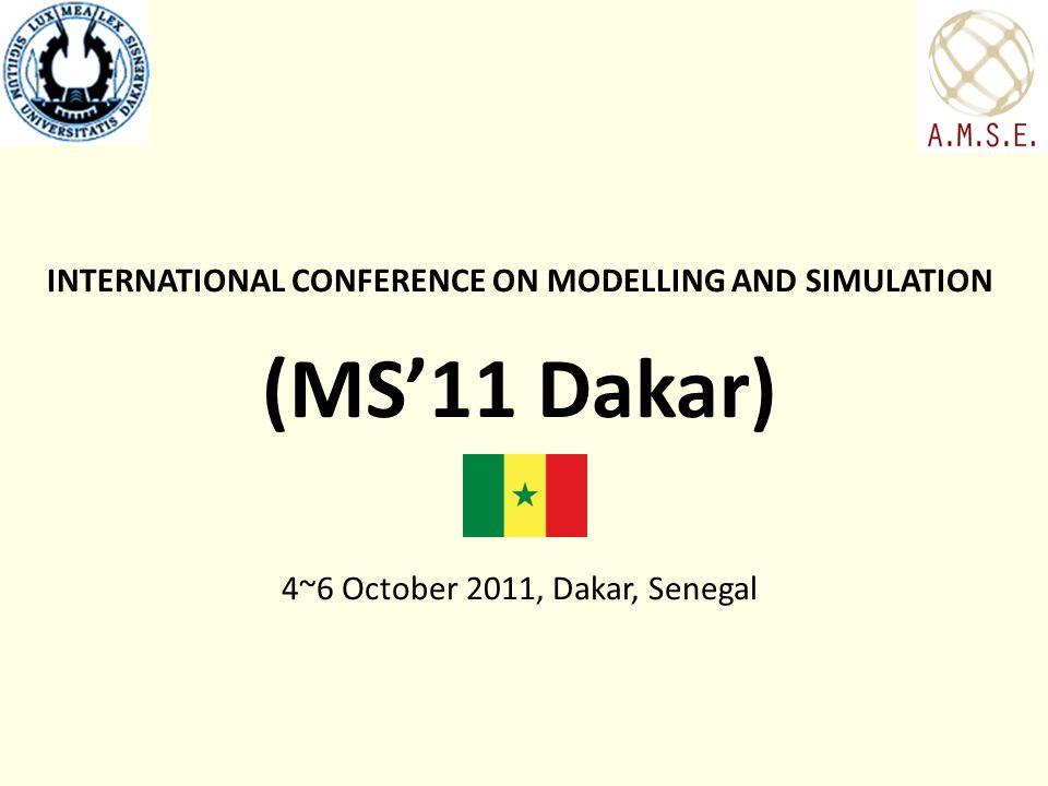 INTERNATIONAL CONFERENCE ON MODELLING AND SIMULATION (MS11 Dakar) 4~6 October 2011, Dakar, Senegal