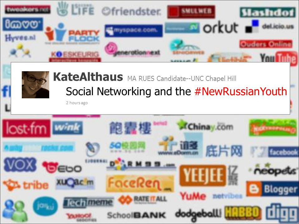 Social Networking and the #NewRussianYouth KateAlthaus MA RUES Candidate--UNC Chapel Hill 2 hours ago