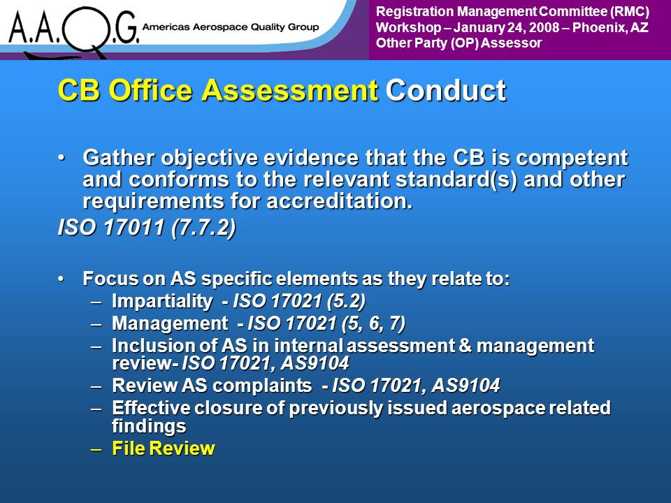 Registration Management Committee (RMC) Workshop – January 24, 2008 – Phoenix, AZ Other Party (OP) Assessor CB Office Assessment Conduct Gather objective evidence that the CB is competent and conforms to the relevant standard(s) and other requirements for accreditation.Gather objective evidence that the CB is competent and conforms to the relevant standard(s) and other requirements for accreditation.